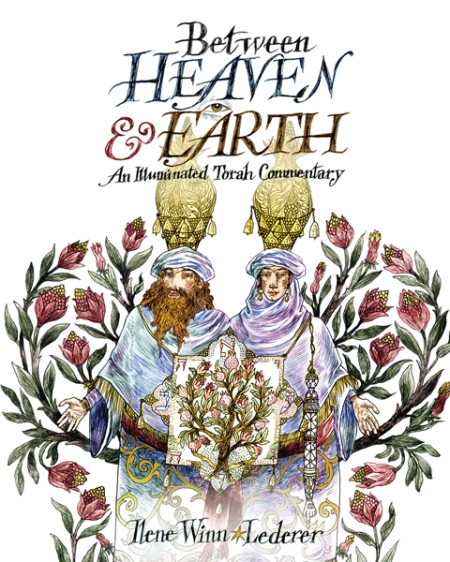 Between Heaven & Earth: An Illuminated Torah Commentary